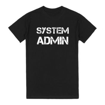 SYSTEM ADMIN  ONLY BECAUSE BADASS MOTHER F****R Is NOT AN OFFICIAL JOB TITLE T Shirts