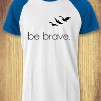 Be Brave Divergent Quote Baseball Raglan Tee - zLi Unisex Tees For Man And Woman / T-Shirts / Custom T-Shirts / Tee / T-Shirt