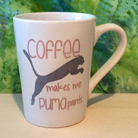 Coffee makes me Puma pants coffee mug, Funny coffee mug, coffee mug, coffee cup, unique coffee mug,poop mug,coffee makes me poop mug
