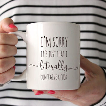 Pre Order For Late January Shipment. Coffee Mug. I'm Sorry, It's Just That I Literally Don't Give A. Funny Coffee Mug with Quote. Mature.