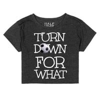 Soccer Crop Top Turn Down For What-Female Heather Onyx T-Shirt