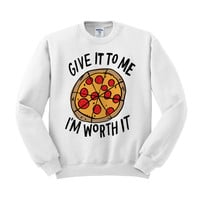 Give it to Me I'm Worth it (Pizza) Crewneck Sweatshirt