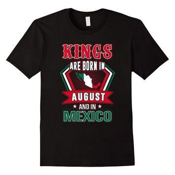 Kings Are Born In August And In Mexico Shirt