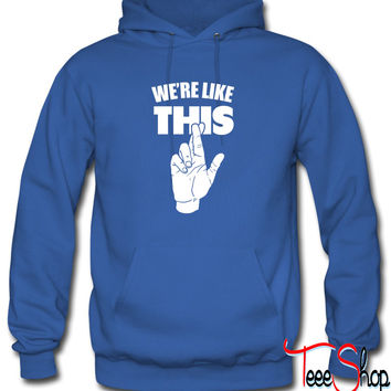 We're Like This (Fingers Crossed) Hoodie