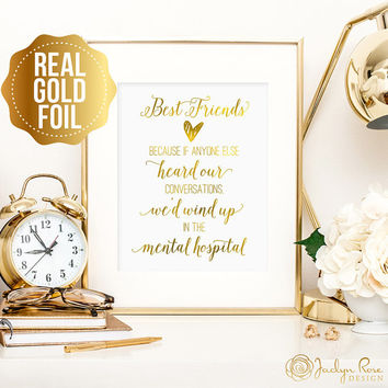Best friend gift, Because if anyone heard our conversations, real gold foil wall art, real gold foil, funny friendship gifts for friends