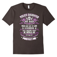 Police Daughter My Dad He Would DoTo Protect Me T-Shirt