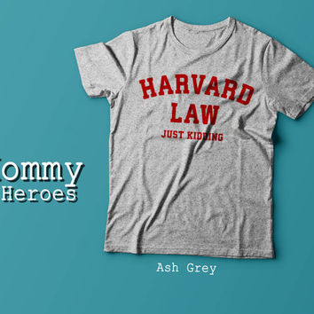 Harvard Law Just Kidding Tshirt , Adult t shirt,Dady T shirt, Mommy Tshirt