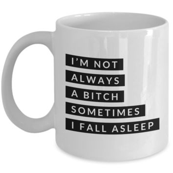 Gifts for Bitchy Sister in Law Gag Gifts I'm Not Always a Bitch Sometimes I Fall Asleep Mug Funny Coffee Cup