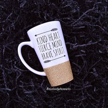 Personalized Coffee Cup - Glitter Dipped Coffee Mug -Personalized Coffee Mug - Kind heart fierce mind brave spirit mug