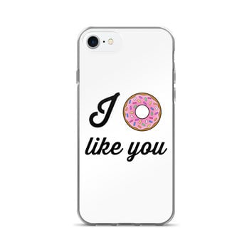I Donut Like You iPhone 7/7 Plus Case