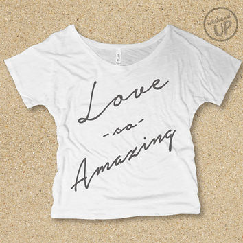 Love So Amazing Slouchy, Off-Shoulder, Slub Tee in White / Light Grey.....Christian Graphic t-shirt, Graphic Tee, Shirt with Words