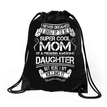 Super Cool Mommy Of A Freaking Awesome Daughter Drawstring Bags