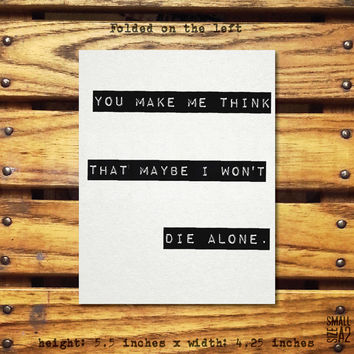 Maybe I Won't Die Alone/Blank Inside/Custom text options/Envelope Included