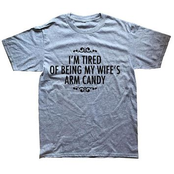 I'm Tired Of Being My Wife's Arm Candy - Husband's T-shirt