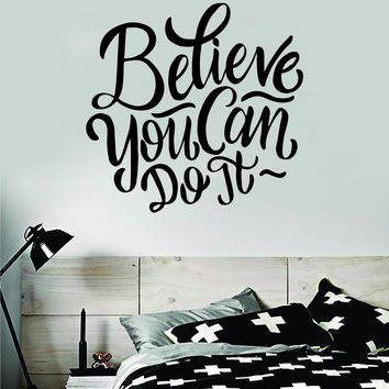 Believe You Can Do It Quote Wall Decal Sticker Bedroom Room Art Vinyl Inspirational Motivational Kids Teen Baby Nursery Playroom School Gym Fitness