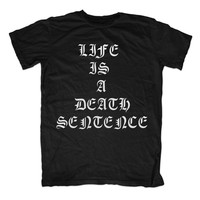 LIFE IS A DEATH SENTENCE