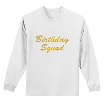 Birthday Squad Text Adult Long Sleeve Shirt by TooLoud