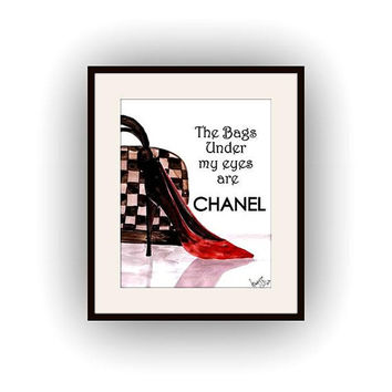 The bags under my eyes are, Chanel Quote, Printable vanity Wall decor, bag red lv heel picture, quotes, Louis vuitton decal, shoes decals,