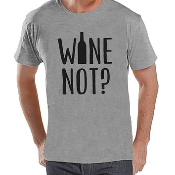 Men's Funny Tshirt - Drinking Shirts - Wine Not? - Mens Wine Lover Gifts - Funny Gift For Him - Funny Tshirt - Wine Tasting Party Shirt