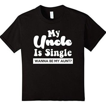 My Uncle Is Single Wanna Be My Aunt? - Unisex T-shirt