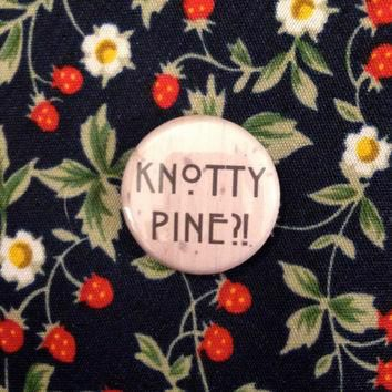"Knotty Pine?! 1"" Button Pinback American Horror Story AHS Coven Fiona Supreme Quote Wi"