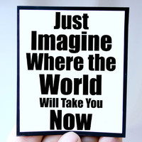 Magnets. Just Imagine where the world will take you now. Inspirational magnet Quotes