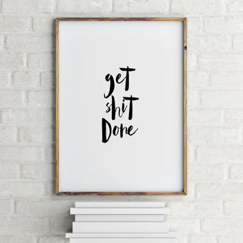 "Motivational poster Inspirational quote ""Get Shit Done"" Typographic print Typography quote Wall art Room poster Printable quote Word art"