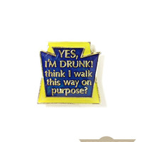 Yes, I'm Drunk! Vintage Pin