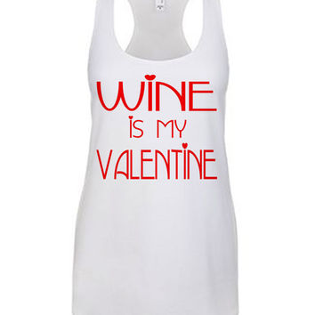 Wine Is My Valentine Tank Top - Valentine's Day Tank Top