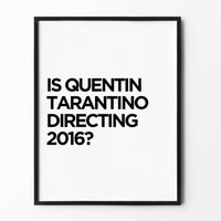 Quentin Tarantino Print, Black and White, 2016 Poster, Wall Art Prints, Typography Wall Decor, Home Art Decor, Minimalist