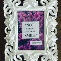Not Smiling Makes Me Smile Framed Kanye West Quote Sign