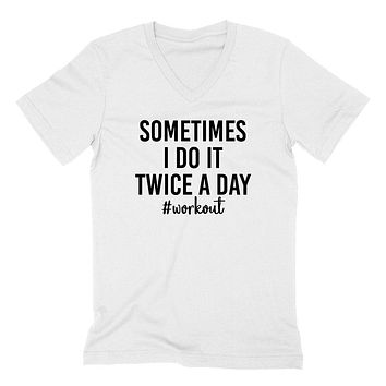 Sometimes I do it twice a day #workout, workout clothing, gym, fitness, yoga  V Neck T Shirt
