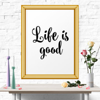 Typography Quote, Life is good, Download Art, Caligraphy Quotes, Positive Quote, Wall Art, Inspirational, Motivational Poster