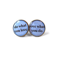 Do what you love / Love what you do. Stud Earrings - Funny Sarcastic Inspirational Pop Culture Jewelry