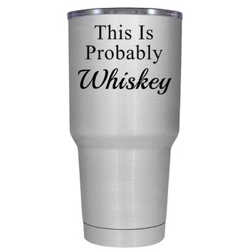 This is Probably Whiskey 30 oz Tumbler Cup