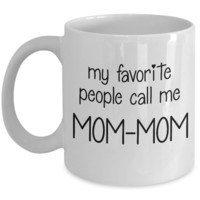 My Favorite People Call Me Mom-Mom ~ Coffee Mug Gift for Grandma