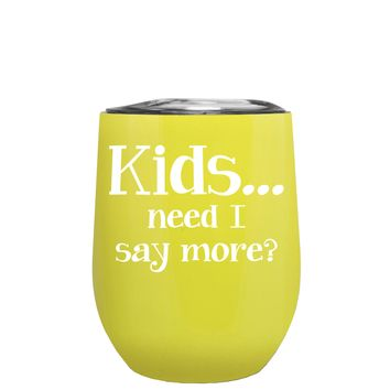 Kids, Need I Say More on Yellow 12 oz Stemless Wine Tumbler