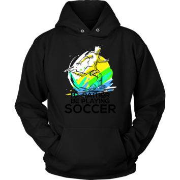 I'd Rather Be Playing Soccer Quote Hoodie