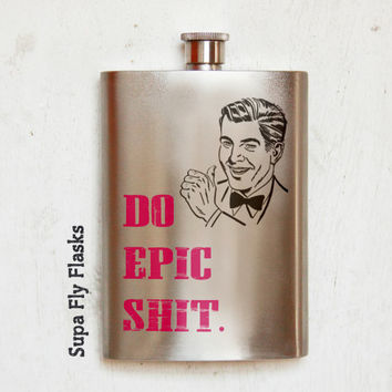 Do Epic Sh-t Flask - Funny Flasks - Party Flasks - 8oz Liquor Flask - Hip Flask - Pocket Flask - Supa Fly Flasks (139)