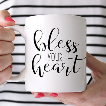 Bless Your Heart - Coffee Mug, Ceramic Mug, 11 or 15 Ounce Mug, Cute Mug, Southern Charm, Quote Mug, Southern Sass, Southern Saying