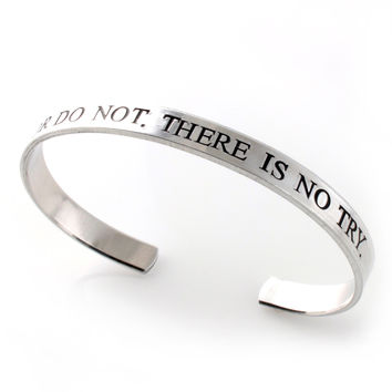 Do or Do Not, There is No Try - Cuff Bracele