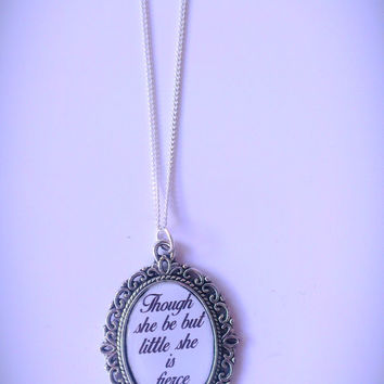 Though She be But Little She is Fierce Quote Necklace