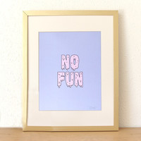SALE! No Fun Art Print