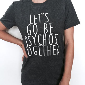 Let's go be psycho together Tshirt dark heather Fashion funny slogan womens girls sassy cute lazy gift bestfriend