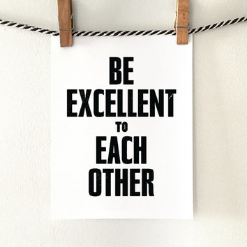 Be excellent to each other - PRINTABLE inspirational quote, classroom wall decor, office wall art, motivational art - instant download