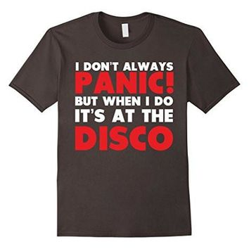 I Dont Always Panic But When I Do It's At The Disco T Shirt