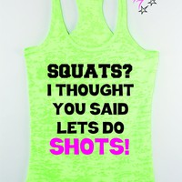 Squats ? I Thought You Said Lets Do Shots! Tank Top