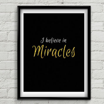 Inspiration Quote // I Believe In Miracles // Instant Download // Glitter and Gold Print // Home Decor
