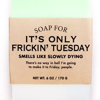 It's Only Frickin' Tuesday Gum Smacking Co-worker Scented Soap - Smells Like Slowly Dying
