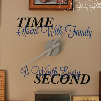 Time Spent With Family Is Worth Every Second - Wall Vinyl Decal Clock - You Choose Colors!